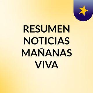 RESUMEN NOTICIAS MAÑANAS VIVA