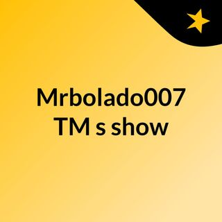 Episódio 3 - Mrbolado007 TM's show