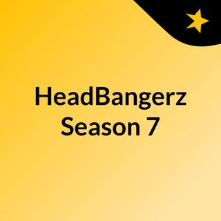 HeadBangerz Season 7
