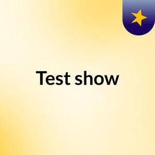 Test show