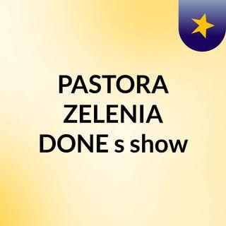 PASTORA ZELENIA DONE's show