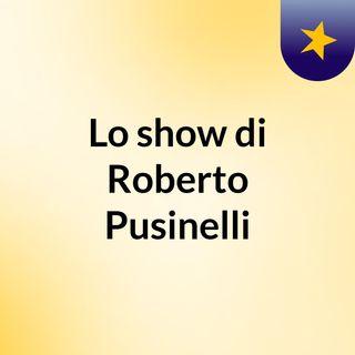 Lo show di Roberto Pusinelli