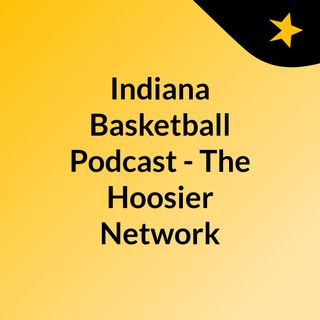 Indiana Basketball Podcast - The Hoosier Network