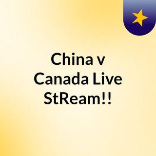 China v Canada Live'StReam!!