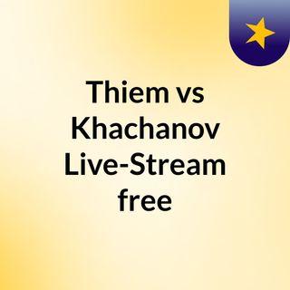Thiem vs Khachanov Live-Stream free