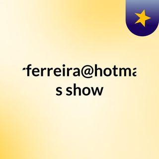 lucasrrferreira@hotmail.com's show