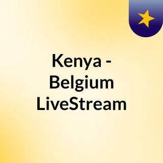 Kenya - Belgium LiveStream