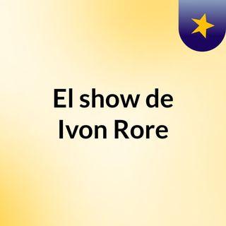 El show de Ivon Rore