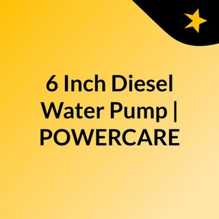 6 Inch Diesel Water Pump | POWERCARE