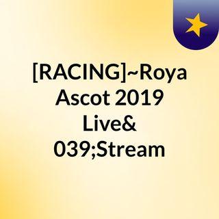 [[RACING]~Royal Ascot 2019 Live'Stream