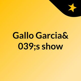 Gallo Garcia's show