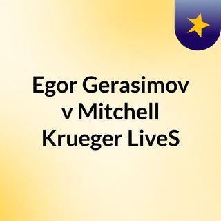Egor Gerasimov v Mitchell Krueger LiveS