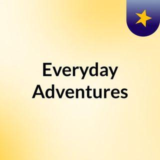 Episode 3 - Everyday Adventures