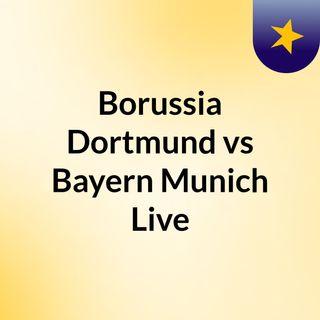 Borussia Dortmund vs Bayern Munich Live