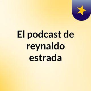 El podcast de reynaldo estrada