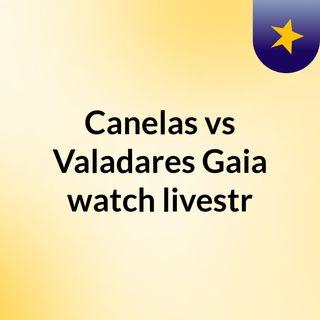 Canelas vs Valadares Gaia watch livestr