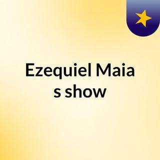 Ezequiel Maia's show