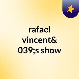 rafael vincent's show