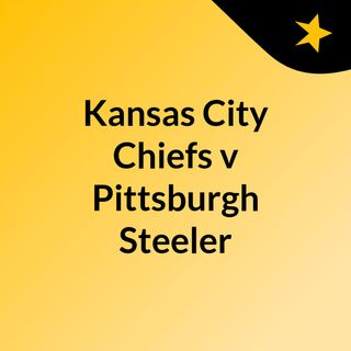 Kansas City Chiefs v Pittsburgh Steeler