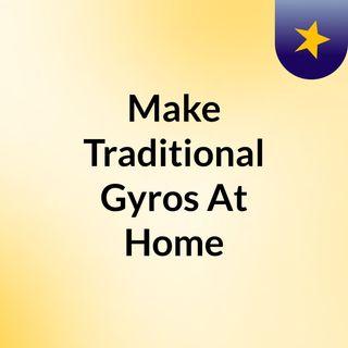 Make Traditional Gyros At Home