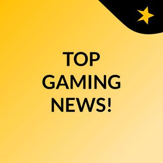 TOP GAMING NEWS! EP.1