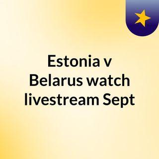 Estonia v Belarus watch livestream Sept