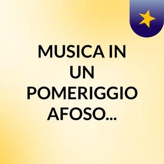 MUSICA IN UN POMERIGGIO AFOSO...