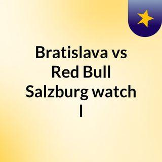 Bratislava vs Red Bull Salzburg watch l