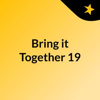Bring it Together 19