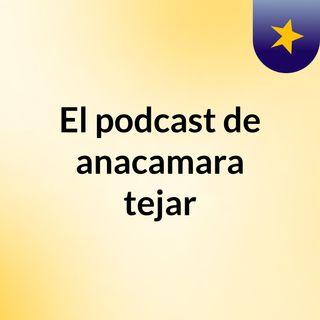 El podcast de anacamara tejar