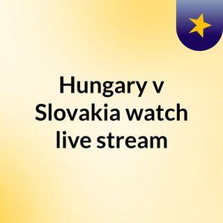 Hungary v Slovakia watch live stream