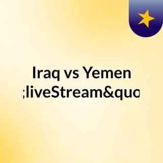 "Iraq vs Yemen ""liveStream""(live)"