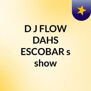 D J FLOW DAHS ESCOBAR's show
