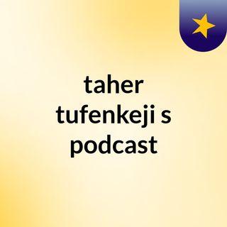 taher tufenkeji's podcast