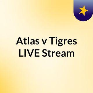 Atlas v Tigres LIVE Stream#