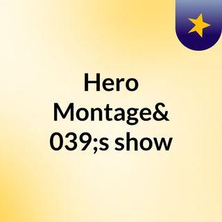 Hero Montage's show