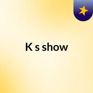 K's show
