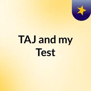 TAJ and my Test