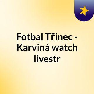Fotbal Třinec - Karviná watch livestr