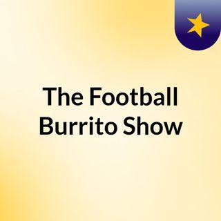 The Football Burrito Show