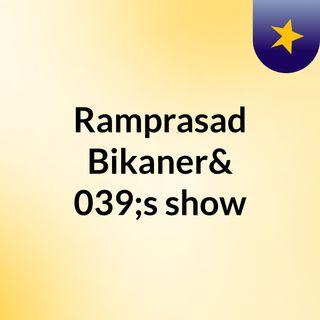 Ramprasad Bikaner's show