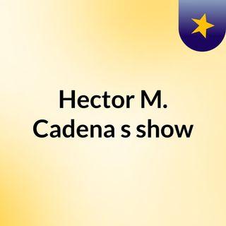 Hector M. Cadena's show