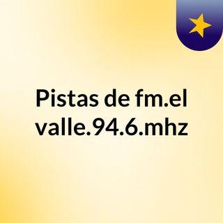 Pistas de fm.el valle.94.6.mhz