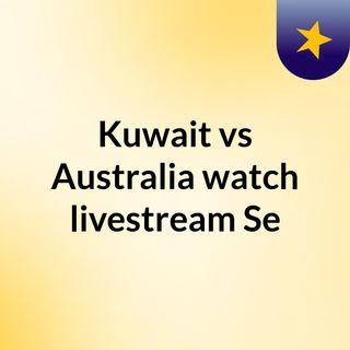 Kuwait vs Australia watch livestream Se