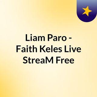 Liam Paro - Faith Keles Live'StreaM Free