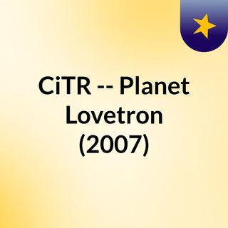 CiTR -- Planet Lovetron (2007)