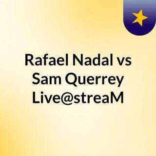 Rafael Nadal vs Sam Querrey Live@streaM