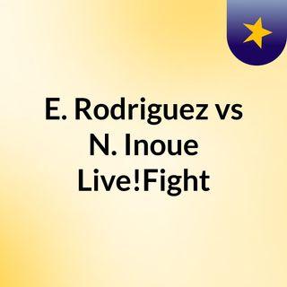 E. Rodriguez vs N. Inoue Live!Fight