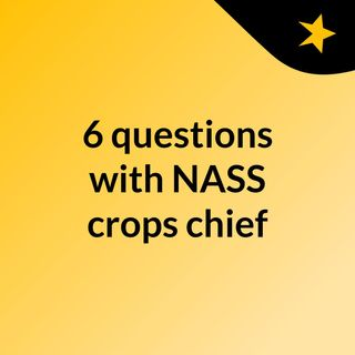 6 questions with NASS crops chief