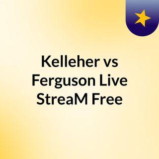 Kelleher vs Ferguson Live'StreaM Free